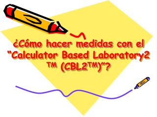 C mo hacer medidas con el  Calculator Based Laboratory2 TM CBL2TM