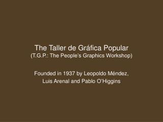 The Taller de Gr fica Popular  T.G.P.: The People s Graphics Workshop