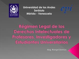 R gimen Legal de los Derechos Intelectuales de Profesores, Investigadores y Estudiantes Universitarios