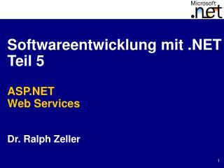 Softwareentwicklung mit  Teil 5  ASP Web Services   Dr. Ralph Zeller