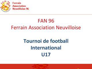 FAN 96 Ferrain Association Neuvilloise  Tournoi de football International  U17