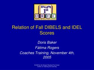 Relation of Fall DIBELS and IDEL Scores