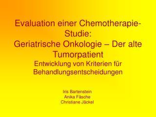 Evaluation einer Chemotherapie-Studie: Geriatrische Onkologie   Der alte Tumorpatient Entwicklung von Kriterien f r Beha