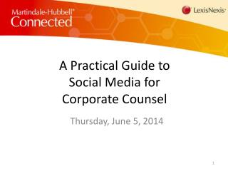 A Practical Guide to  Social Media for  Corporate Counsel