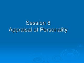 Session 8 Appraisal of Personality