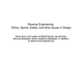 Reverse Engineering,  Ethics, Sports, Safety, and other issues in Design