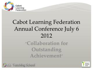 Cabot Learning Federation Annual Conference July 6 2012