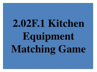 2.02F.1 Kitchen Equipment Matching Game