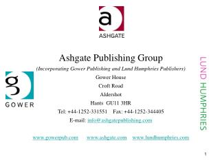 Ashgate Publishing Group Incorporating Gower Publishing and Lund Humphries Publishers Gower House Croft Road Aldershot H