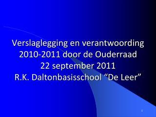 Verslaglegging en verantwoording 2010-2011 door de Ouderraad 22 september 2011 R.K. Daltonbasisschool  De Leer