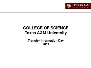 COLLEGE OF SCIENCE Texas AM University  Transfer Information Day 2011