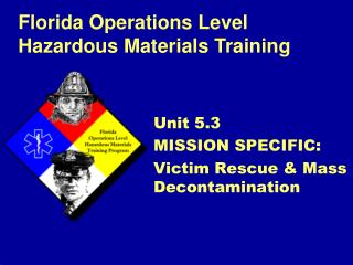 Unit 5.3 MISSION SPECIFIC: Victim Rescue  Mass Decontamination
