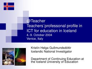 Kristín Helga Guðmundsdóttir Icelandic National Investigator Department of Continuing Education at the Iceland Universi