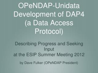 OPeNDAP-Unidata  Development of DAP4  a Data Access Protocol