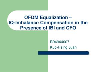 OFDM Equalization    IQ-Imbalance Compensation in the Presence of IBI and CFO