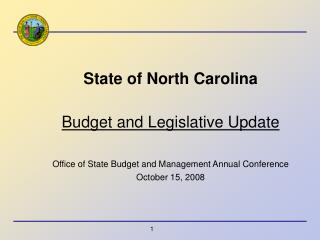 State of North Carolina  Budget and Legislative Update  Office of State Budget and Management Annual Conference  October