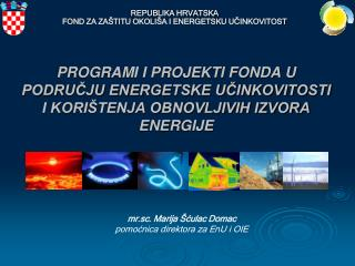 PROGRAMI I PROJEKTI FONDA U PODRUCJU ENERGETSKE UCINKOVITOSTI I KORI TENJA OBNOVLJIVIH IZVORA ENERGIJE