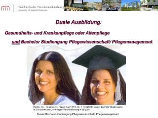 Duale Ausbildung:   Gesundheits- und Krankenpflege oder Altenpflege und Bachelor Studiengang Pflegewissenschaft