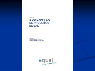 Workshop EQUAL Concep  o de Produtos    A Qualidade dos Produtos - Factores cr ticos   A Caracteriza  o dos Produtos EQU
