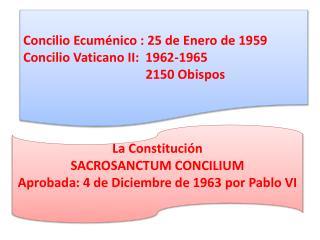 La Constituci n   SACROSANCTUM CONCILIUM  Aprobada: 4 de Diciembre de 1963 por Pablo VI