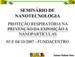 SEMIN RIO DE NANOTECNOLOGIA PROTE  O RESPIRAT RIA NA PREVEN  O DA EXPOSI  O A NANOPART CULAS 03 E 04