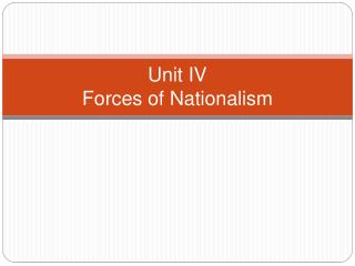 Unit IV Forces of Nationalism