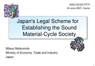 Mitsuo Matsumoto Ministry of Economy, Trade and Industry Japan