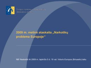 2009 m. metine ataskaita  Narkotiku problema Europoje