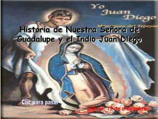Historia de Nuestra Se ora de Guadalupe y el Indio Juan Diego