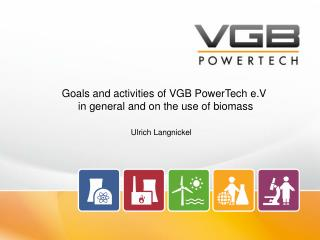 Goals and activities of VGB PowerTech e.V   in general and on the use of biomass