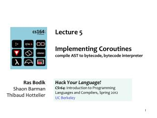 Lecture 5  Implementing Coroutines compile AST to bytecode, bytecode interpreter