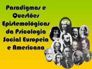Paradigmas e Quest es Epistemol gicas da Psicologia Social Europeia e Americana