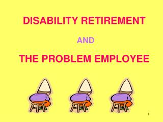 DISABILITY RETIREMENT   AND   THE PROBLEM EMPLOYEE
