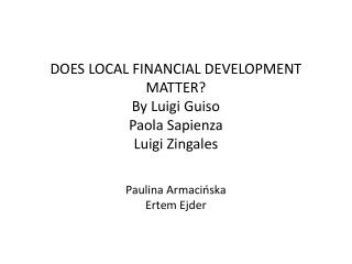 DOES LOCAL FINANCIAL DEVELOPMENT MATTER By Luigi Guiso Paola Sapienza Luigi Zingales