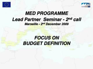 MED PROGRAMME Lead Partner  Seminar - 2nd call Marseille - 2nd December 2009    FOCUS ON  BUDGET DEFINITION