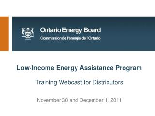 Low-Income Energy Assistance Program  Training Webcast for Distributors      November 30 and December 1, 2011