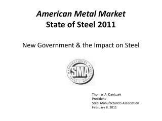 Thomas A. Danjczek President Steel Manufacturers Association February 8, 2011