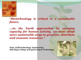 Biotechnology is critical to a sustainable future.   As the Earth approaches its carrying capacity for human activity,