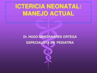 ICTERICIA NEONATAL: MANEJO ACTUAL