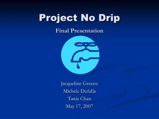 Project No Drip  Final Presentation