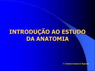 INTRODU  O AO ESTUDO DA ANATOMIA