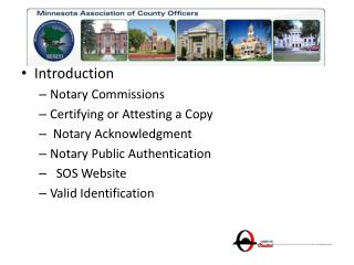 Introduction Notary Commissions Certifying or Attesting a Copy  Notary Acknowledgment Notary Public Authentication   SOS