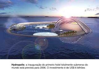 Hydropolis: a inaugura  o do primeiro hotel totalmente submerso do mundo est  prevista para 2006. O investimento   de US