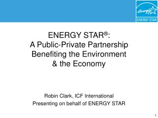 ENERGY STAR : A Public-Private Partnership Benefiting the Environment   the Economy