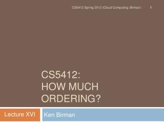 CS5412:  How Much Ordering