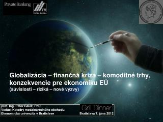 Prof. Ing. Peter Bal  , PhD. Ved ci Katedry medzin rodn ho obchodu,  Ekonomick  univerzita v Bratislave             Brat