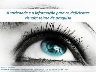 A sociedade e a informa  o para os deficientes visuais: relato de pesquisa