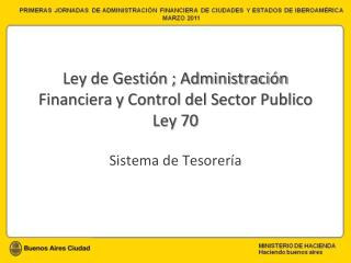 Ley de Gesti n ; Administraci n Financiera y Control del Sector Publico Ley 70