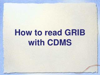 How to read GRIB with CDMS