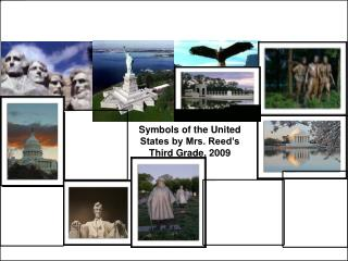 Symbols of the United States by Mrs. Reed s Third Grade, 2009